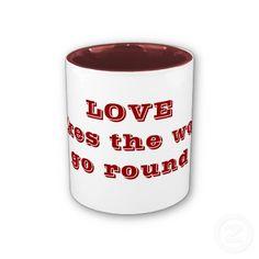 Love makes the world go round mug