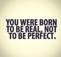 No one is perfect. Just be you.