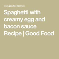 Spaghetti with creamy egg and bacon sauce Recipe | Good Food