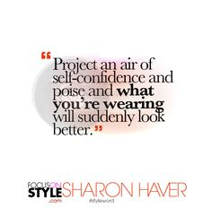 """""""Project an air of self-confidence and poise and what you'€™re wearing will suddenly look better.""""  For more daily stylist tips + style inspiration, visit: https://focusonstyle.com/styleword/ #fashionquote #styleword"""