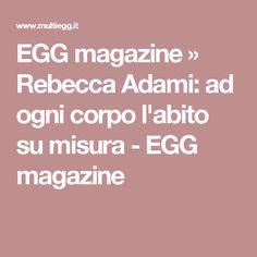 EGG magazine » Rebecca Adami: ad ogni corpo l'abito su misura - EGG magazine