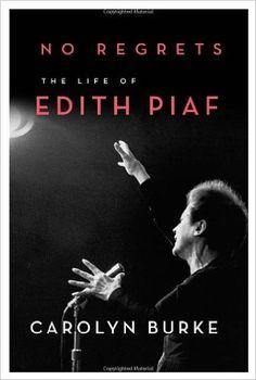 No Regrets: The Life of Edith Piaf: Carolyn Burke: 9780307268013: Books - Amazon.ca