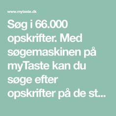Søg i 66.000 opskrifter. Med søgemaskinen på myTaste kan du søge efter opskrifter på de største danske opskriftssider