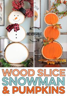 This is the cutest DIY decoration you can use from fall through winter. It's made of round wood slices and is reversible! #crafts #fallcrafts #diycrafts #snowman #woodslice #woodcrafts #pumpkins #falldecor #christmascrafts #diydecor #porchdecor