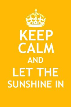 Keep Calm and Let the Sunshine In - Yellow