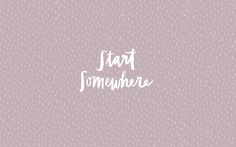 http://www.designlovefest.com/wp-content/uploads/downloads/2015/01/StartSomewhere_Desktop.jpg