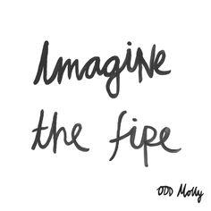 Imagine the fire - Odd Molly quote