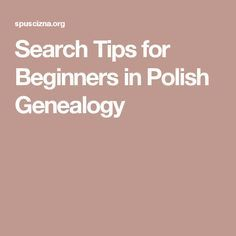Search Tips for Beginners in Polish Genealogy