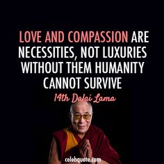 Dalai Lama (Tenzin Gyatso) Quote (About survive necessities love life compassion)Love and compassion are necessities, not luxuries. Without them humanity cannot survive. Funny Pictures For Facebook, Best Facebook Cover Photos, Great Quotes, Me Quotes, Inspirational Quotes, 14th Dalai Lama, Most Famous Quotes, Gentleman Quotes, Meaningful Quotes