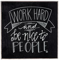 The secret to success is to work hard and be nice to people!