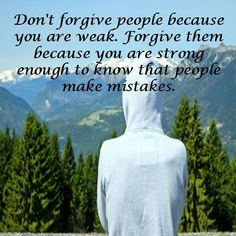 Motivational quote: Don't forgive people because you are weak. Forgive them because you are strong enough to know that people make mistakes.