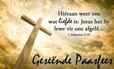(^_-) Easter Bible Verses, Easter Quotes, Johannes 3, Easter Messages, Afrikaanse Quotes, Christian Messages, Special Quotes, Christmas Quotes, Religious Quotes