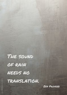 It sooths me, the rain may very well be the only thing that will ever understand me........