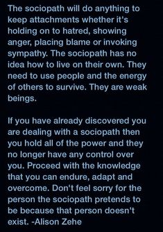 Narcissistic sociopath relationship abuse -they are broken people. Don't engage- you will never reason with a narcissist. Beware of their fits of rage. Psychopath Sociopath, Narcissistic Sociopath, Narcissistic Behavior, Narcissistic Supply, Narcissistic People, Sociopath Traits, Narcissistic Mother, Emotional Vampire, Emotional Abuse