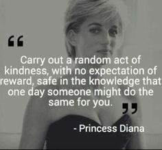 Kindness and Caring goes a long way. Do something kind for someone....you'd be surprised just how wonderful it feels! :-)