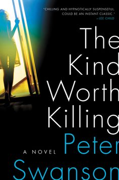 (F SwaP) The Kind Worth Killing by Peter Swanson - February 2015 | A dark and devious literary suspense novel about a random encounter, sex, and a conversation that quickly turns to murder...
