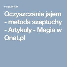 Oczyszczanie jajem - metoda szeptuchy - Artykuły - Magia w Onet.pl Trendy, Diy, Magick, Bricolage, Handyman Projects, Do It Yourself, Diys, Diy Hacks, Crafting