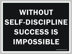 Without self-discipline, success is impossible.