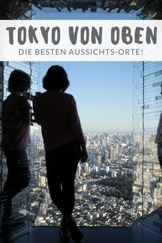 Aussichtsplattformen in Tokyo, Japan Reise, Aussicht, Observationdeck, Observationdeck Reiseblog