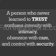 A person who never learned to TRUST confuses intensity with intimacy, obsession with care, and control with security. ~Patrick Carnes, psychiatrist. #expartner #love #relationship #lovesick #advice #romance #partner #breakup #rekindle #spark