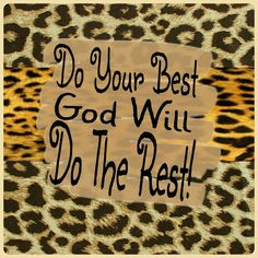 Do your best God will do the rest.
