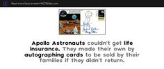 Apollo Astronauts couldn't get life insurance. They made their own by autographing cards to be sold by their families if they didn't return. Astronauts, Interesting History, Life Insurance, Read More, Apollo, Families, Facts, Science, Reading