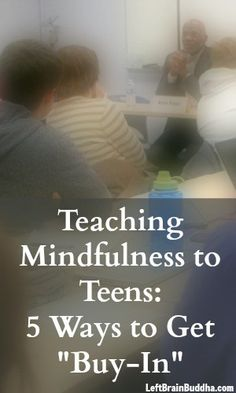 """Mindfulness to Teens: 5 Ways to Get """"Buy-In"""" Great tips from Rudell Beach - Left Brain Buddha on mindfulness and teens.Great tips from Rudell Beach - Left Brain Buddha on mindfulness and teens. Teaching Mindfulness, Mindfulness For Kids, Mindfulness Activities, Mindfulness Meditation, Mindfulness Training, Mindfulness Therapy, Vipassana Meditation, Mindfulness Exercises, Coping Skills"""