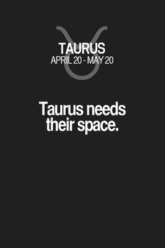Taurus needs their space. Taurus | Taurus Quotes | Taurus Zodiac Signs