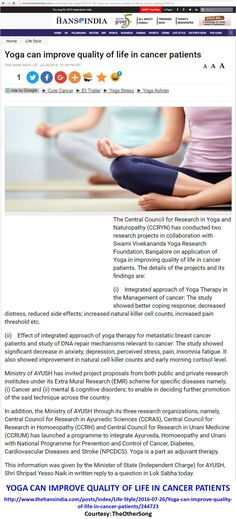 Yoga can improve quality of life in cancer patients The Central Council for Research in Yoga and Naturopathy (CCRYN) has conducted two research projects in collaboration with Swami Vivekananda Yoga Research Foundation, Bangalore on application of Yoga in improving quality of life in cancer patients. http://www.thehansindia.com/posts/index/Life-Style/2016-07-26/Yoga-can-improve-quality-of-life-in-cancer-patients/244723