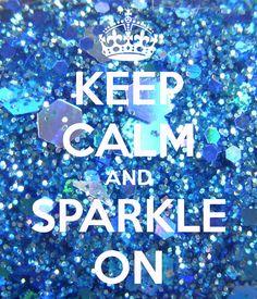 #glitter glitter glitter glitter & keep calm and you will sparkle