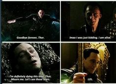 Oh, Loki. Next time you die, I'll just think you're lying again. But if you really die, then I'll feel bad...