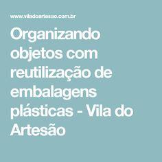 Organizando objetos com reutilização de embalagens plásticas - Vila do Artesão