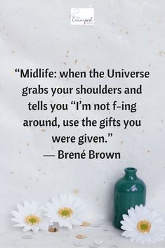 """Midlife: when the universe grabs your shoulders and tells you """"Im not f-ing around, use the gifts you were given. Brene Brown Quotes, Soli Deo Gloria, Quotation Marks, Never Too Late, Thought Provoking, Quotes To Live By, Change Quotes, Wise Words, Favorite Quotes"""