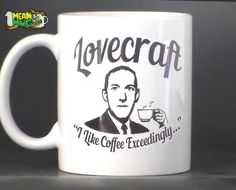 H P Lovecraft once said, The process of delving into the black abyss is to me the keenest form of fascination. Although this probably had absolutely nothing to do with my favorite beverage, I like to think he was staring into his coffee when he said it! And maybe he was... This funny 11 oz coffee mug depicts Lovecraft in black and white with his coffee mug raised and his quote I Like Coffee Exceedingly... underneath, clearly envious of the Great Cthulhu who waits dreaming in his house at…
