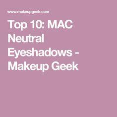 Top 10: MAC Neutral Eyeshadows - Makeup Geek