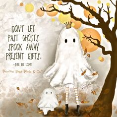 Past ghosts and present gifts -- cute! but seriously good advice