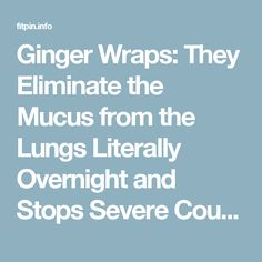 Ginger Wraps: They Eliminate the Mucus from the Lungs Literally Overnight and Stops Severe Coughing – Page 2 – Fit Pins