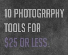 10 Photography Tools for $25 or Less