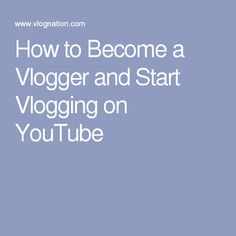 How to Become a Vlogger and Start Vlogging on YouTube