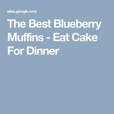 The Best Blueberry Muffins - Eat Cake For Dinner