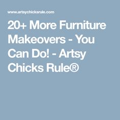 20+ More Furniture Makeovers - You Can Do! - Artsy Chicks Rule®