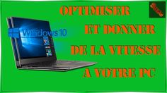 Comment optimiser et donner de la rapidité à votre pc sous Windows 10 / ...
