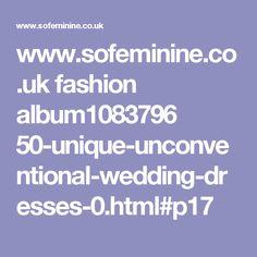 www.sofeminine.co.uk fashion album1083796 50-unique-unconventional-wedding-dresses-0.html#p17