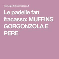 Le padelle fan fracasso: MUFFINS GORGONZOLA E PERE