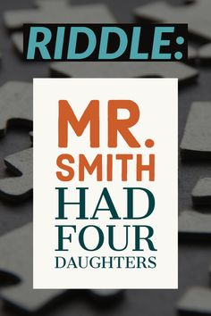 Here is a riddle that can be a bit tricky, so think carefully before answering.  Mr Smith had Four daughters, each daughter had a brother. How many children does Mr Smith have?  #Riddle #HardRidde #Daughter #MrSmith #Puzzle #brain-teaser #brainteaser #Enigma #Mystery Tricky Riddles, Riddles With Answers, Some Jokes, Funny Puzzles, Funny Riddles, Jokes And Riddles, Hard Brain Teasers, Brain Teasers For Adults
