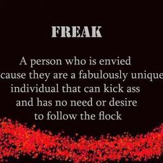When I was younger, if someone called me a freak, I was offended. I spent days being upset. How could they think I was a freak? Thats The Way, That Way, True Words, Karaoke, I Am A Freak, Le Freak, Freak Flag, Horse Quotes, Horse Sayings