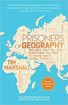 Prisoners of Geography: Ten Maps That Tell You Everything You Need to Know About Global Politics: Amazon.co.uk: Tim Marshall: 9781783962433: Books