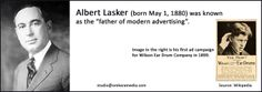 We admire Albert Lasker who is known as the 'Father of Advertising'.