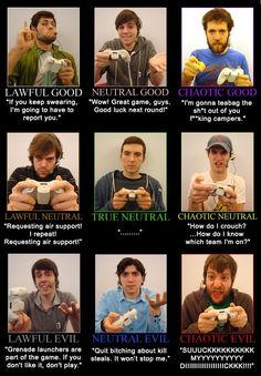 gamer types lmao ...I'm definitely lawful evil