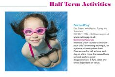 SwimWay Holiday Activities Via Families SW London magazine  East ‪#‎Sheen‬, ‪#‎Wimbledon‬, ‪#‎Putney‬ and Streatham  Swimming Courses Intensive Crash Courses to improve your childs swimming technique, on a private or semi-private basis. Courses run for halk an hour each day on a first come first served basis. So book early to avoid disappointment. 3-9yrs, dates and times dependant on venue.  Dates: Summer Holiday: 20th – 24th July (5 day course) Summer Holiday: 27th – 30th July (5 day…